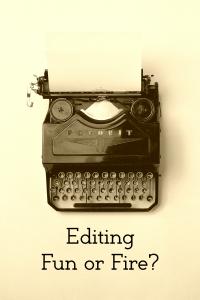 Editing - Fun or Fire?